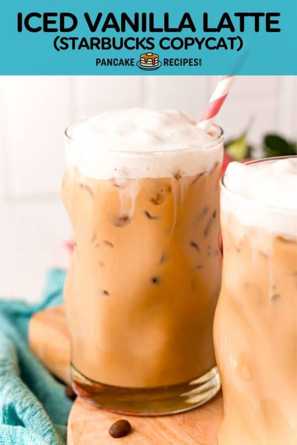 "Iced coffee, text overlay reads ""iced vanilla latte - starbucks copycat - pancakerecipes.com"""