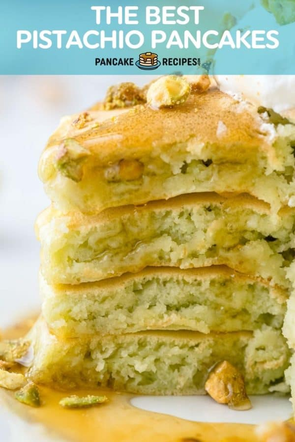 """Close up of pancakes with syrup, text overlay reads """"the best pistachio pancakes, pancakerecipes.com"""""""
