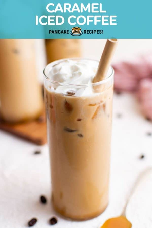 """Iced coffee with whipped cream, text overlay reads """"caramel iced coffee, pancakerecipes.com"""""""