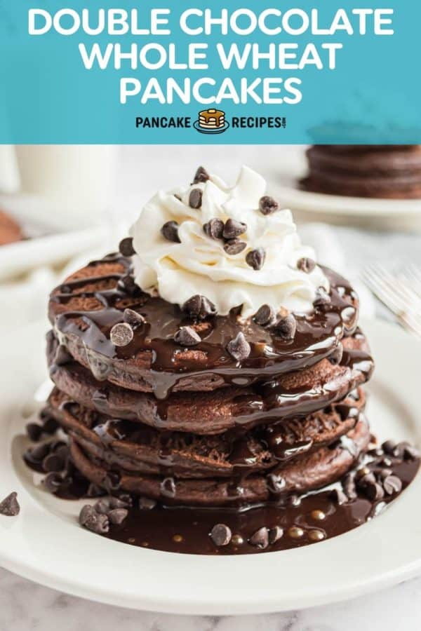 """Stack of pancakes, text overlay reads """"double chocolate whole wheat pancakes."""""""