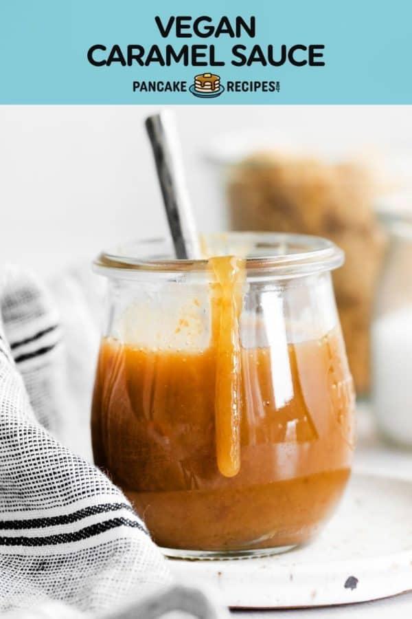 """Jar of caramel, text overlay reads """"vegan caramel sauce, pancakerecipes.com."""""""